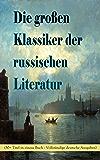 Die großen Klassiker der russischen Literatur (30+ Titel in einem Buch - Vollständige deutsche Ausgaben): Schuld und Sühne, Anna Karenina, Die toten Seelen, ... Ein Held unserer Zeit und viel mehr
