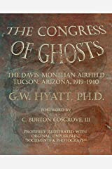 The Congress of Ghosts: The Davis-Monthan Airfield, Tucson, Arizona, 1919-1940 Kindle Edition