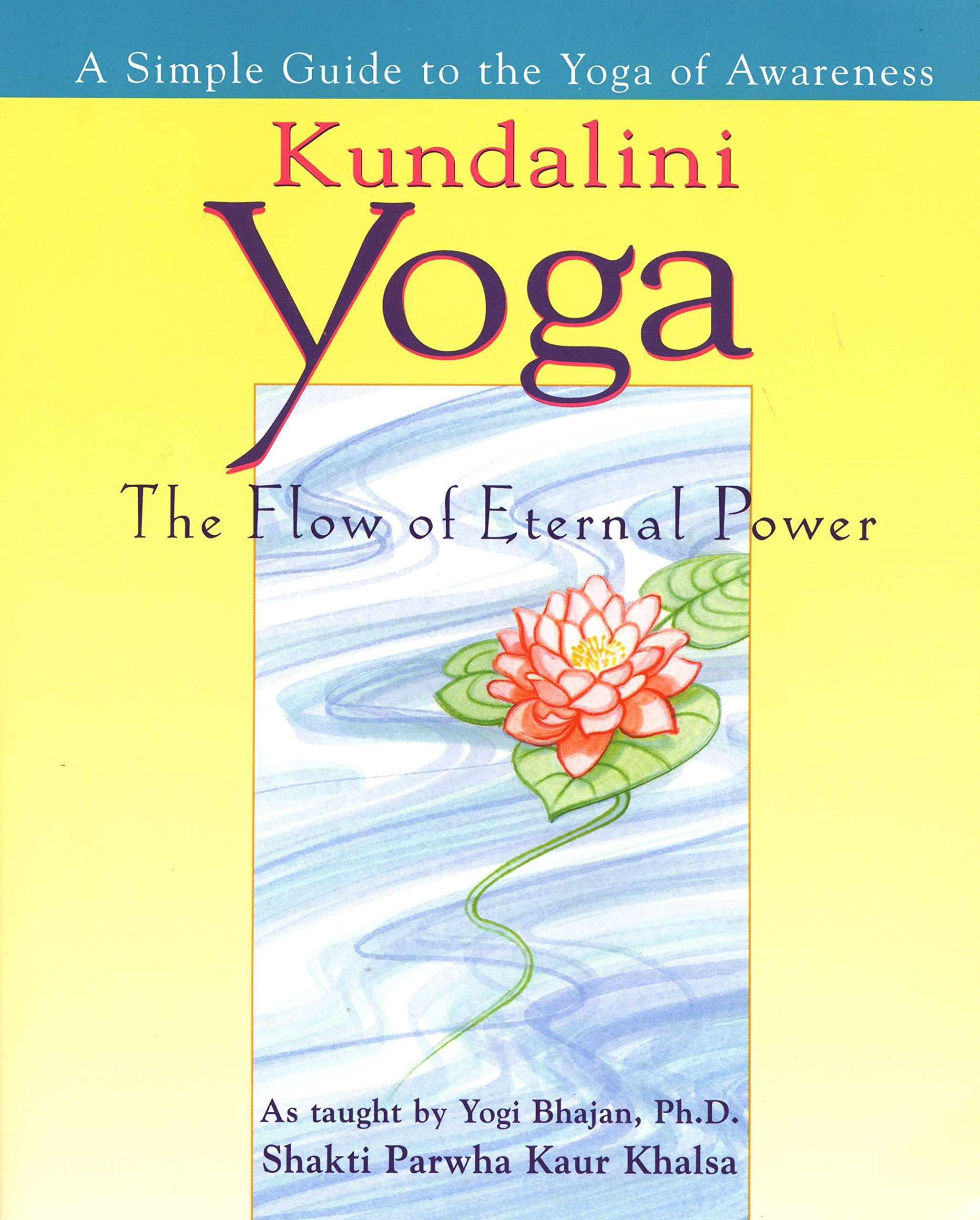 Kundalini Yoga: The Flow of Eternal Power - a Simple Guide ...