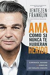 Ama Como si Nunca te Hubieran Herido: Esperanza, sanidad y el poder de un corazón sincero (Spanish Edition) Paperback