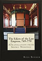 The Edicts Of The Last Empress 749-770: A