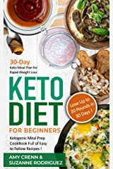 Keto Diet for Beginners: 30-Day Keto Meal Plan for Rapid Weight Loss. Ketogenic Meal Prep Cookbook Full of Easy to Follow Recipes! Lose up to 20 Pounds in 30 Days! (Keto Diet for Beginners) Kindle Edition