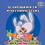 Eu Amo Dormir em Minha Própria Cama: portuguese kids books, portuguese language books, portuguese childrens books (Portuguese Bedtime Collection)