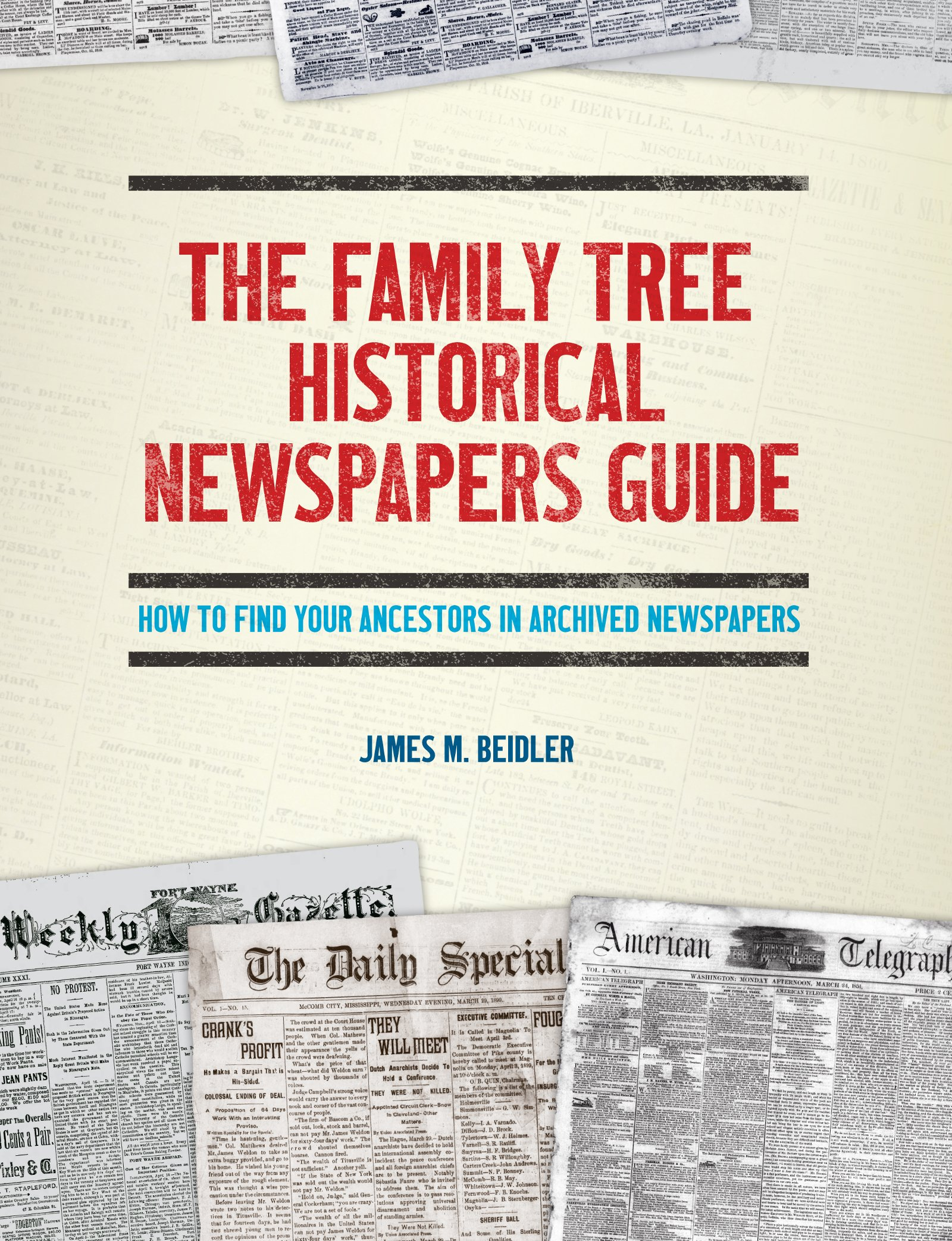 The Family Tree Historical Newspapers Guide: How to Find Your Ancestors in Archived Newspapers by Family Tree Books