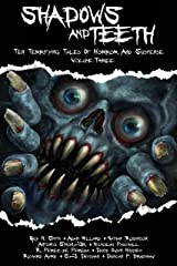 Shadows And Teeth, Volume 3: Ten Terrifying Tales Of Horror And Suspense Kindle Edition