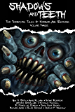 Shadows And Teeth: Ten Terrifying Tales Of Horror And Suspense