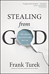Stealing from God: Why Atheists Need God to Make Their Case Kindle Edition
