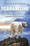 Sciamanesimo: Viaggio nel mondo dello spirito