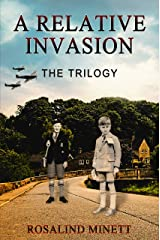 A Relative Invasion - The Trilogy: Two Boys, WW2, a Fateful Rivalry Kindle Edition