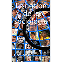 La notion de la sociologie (French Edition)