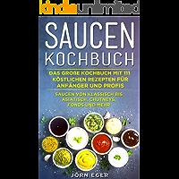 Saucen Kochbuch: Das große Kochbuch mit 111 köstlichen Rezepten für Anfänger und Profis. Saucen von klassisch bis asiatisch, Chutneys, Fonds und mehr.