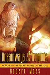 Dreamways of the Iroquois: Honoring the Secret Wishes of the Soul Paperback
