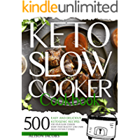 Keto Slow Cooker Cookbook: 500 easy and delicious ketogenic recipes for your slow cooker. Enjoy your healthy low-carb…