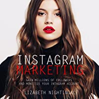 Instagram Marketing: Gain Millions of Followers and Monetize Your Instagram Account