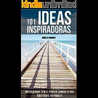 101 IDEAS INSPIRADORAS: Una sola frase puede cambiar tu vida. Aquí tienes 101 para ti.