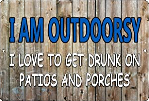 Rogue River Tactical Funny Sarcastic Metal Tin Sign Wall Decor Man Cave Bar I am Outdoorsy I Love to Get Drunk ON Porches and Patios