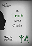 The Truth About Charlie (Sally Nimitz Mysteries Book 4)