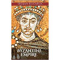Byzantine Empire and the Great Emperors of Rome: East Roman Empire and its Emperors: Constantine the Great, Justinian the Great, Heraclius to Basil I (English Edition)