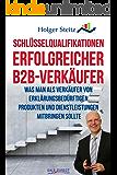 Schlüsselqualifikationen erfolgreicher B2B-Verkäufer: Was man als Verkäufer von erklärungsbedürftigen Produkten und Dienstleistungen mitbringen sollte