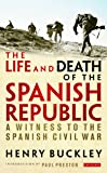 Life & Death of the Spanish Republic: A Witness to the Spanish Civil War