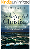 The Single-Minded Christian: Exposing and Eliminating Double-Mindedness in the Christian Life