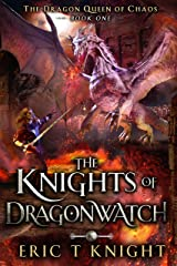 The Knights of Dragonwatch: A Coming of Age Epic Fantasy Adventure (The Dragon Queen of Chaos Book 1) Kindle Edition