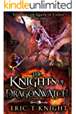 The Knights of Dragonwatch: A Coming of Age Epic Fantasy Adventure (The Dragon Queen of Chaos Book 1)