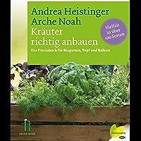 Kräuter richtig anbauen: Das Praxisbuch für Biogarten, Topf und Balkon. Vielfalt in über 100 Sorten (German Edition)