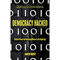 Democracy Hacked: How Technology is Destabilising Global Politics