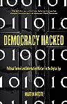 Democracy Hacked: How Technology is Destabilising Global Politics (English Edition)