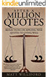 After A Million Quotes: Reflections On Applying Wise Quotes To Living Well