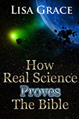 How Real Science Proves The Bible by Lisa Grace Kindle Edition