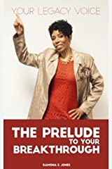The Prelude To Your Breakthrough (Your Legacy Voice Book 1) Kindle Edition