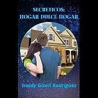 Secreticos: Hogar dulce hogar (Spanish Edition)