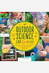 Outdoor Science Lab for Kids: 52 Family-Friendly Experiments for the Yard, Garden, Playground, and Park Flexibound