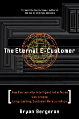 The Eternal E-Customer: How Emotionally Intelligent Interfaces Can Create Long-Lasting Customer Relationship: How Emotionally Intelligent Interfaces Can Create Long-lasting Customer Relationships Kindle Edition