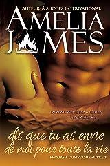 Dis que tu as envie de moi pour toute la vie (French Edition) (Amours à l'université t. 3) Kindle Edition