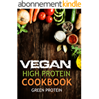 Vegan: High Protein Cookbook: 50 Delicious High Protein Vegan Recipes (Dairy Free, Gluten Free, Low Cholesterol, Vegan Diet, Vegan for Weight loss, vegetarian, ... bodybuilding, Cast Iron,) (English Edition)