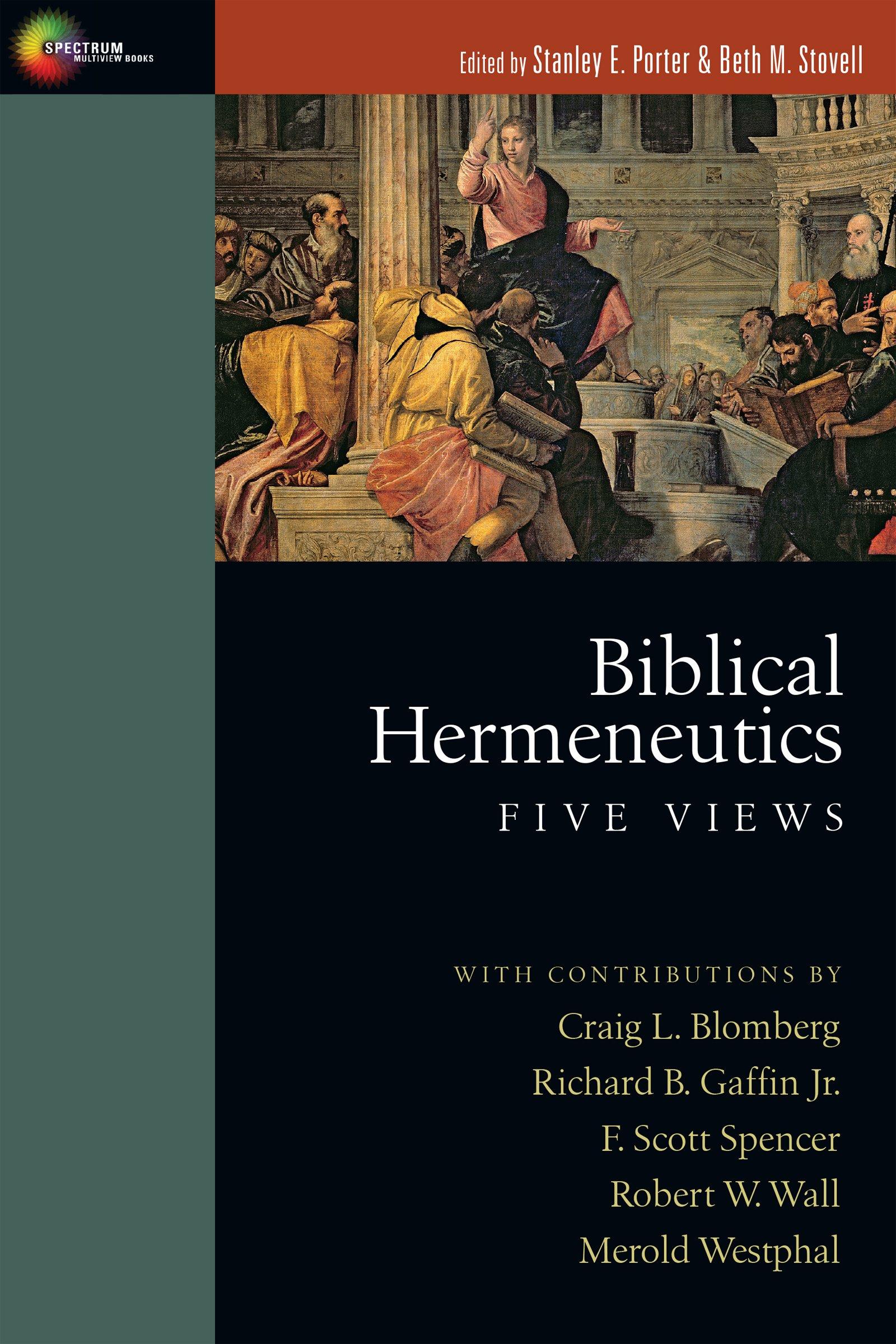 Biblical Hermeneutics: Five Views (Spectrum Multiview Books)