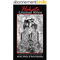 Hekate Liminal Rites: A historical study of the rituals, spells and magic of the Torch-bearing Triple Goddess of the Crossroads (English Edition)
