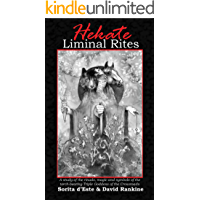 Hekate Liminal Rites: A historical study of the rituals, spells and magic of the Torch-bearing Triple Goddess of the…