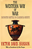 The Western Way of War: Infantry Battle in Classical Greece