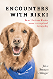 Encounters with Rikki: From Hurricane Katrina Rescue to Exceptional Therapy Dog