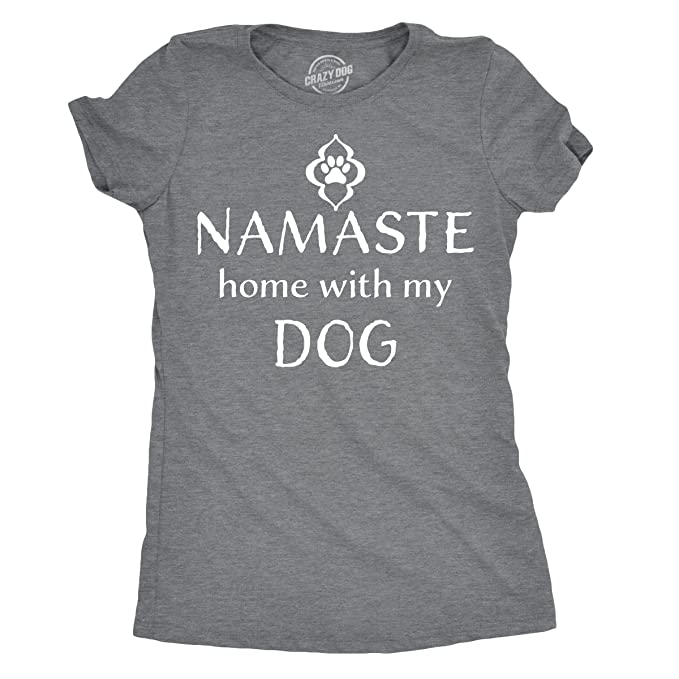 d9f9e50a Womens Namaste Home with My Dog Tshirt Funny Yoga Puppy Owner Tee for  Ladies -S