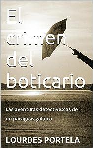 El crimen del boticario: Las aventuras detectivescas de un paraguas galaico (Las aventuras detectivescas