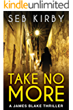 TAKE NO MORE (The murder mystery thriller): (UK Edition) (James Blake Series Book 1) (English Edition)