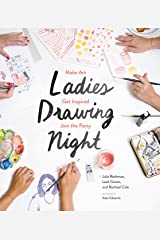 Ladies Drawing Night: Make Art, Get Inspired, Join the Party Kindle Edition