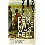 Dem Days Was Hell - Recorded Testimonies of Former Slaves from 17 U.S. States: True Life Stories from Hundreds of African Ame