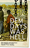 Dem Days Was Hell - Recorded Testimonies of Former Slaves from 17 U.S. States: True Life Stories from Hundreds of…