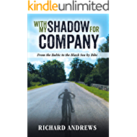 WITH MY SHADOW FOR COMPANY: From the Baltic to the Black Sea by Bike